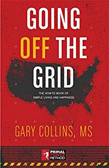Going Off The Grid: The How-To Book Of Simple Living And Happiness