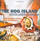 The Hog Island Oyster Lover's Cookbook, Jairemarie Pomo, 1580087353