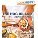 The Hog Island Oyster Lover's Cookbook: A Guide to Choosing and Savoring Oysters, with 40 Recipes