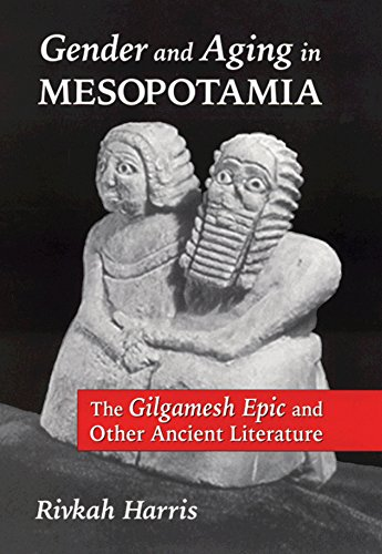 Gender and Aging in Mesopotamia: The Gilgamesh Epic and Other Ancient Literature