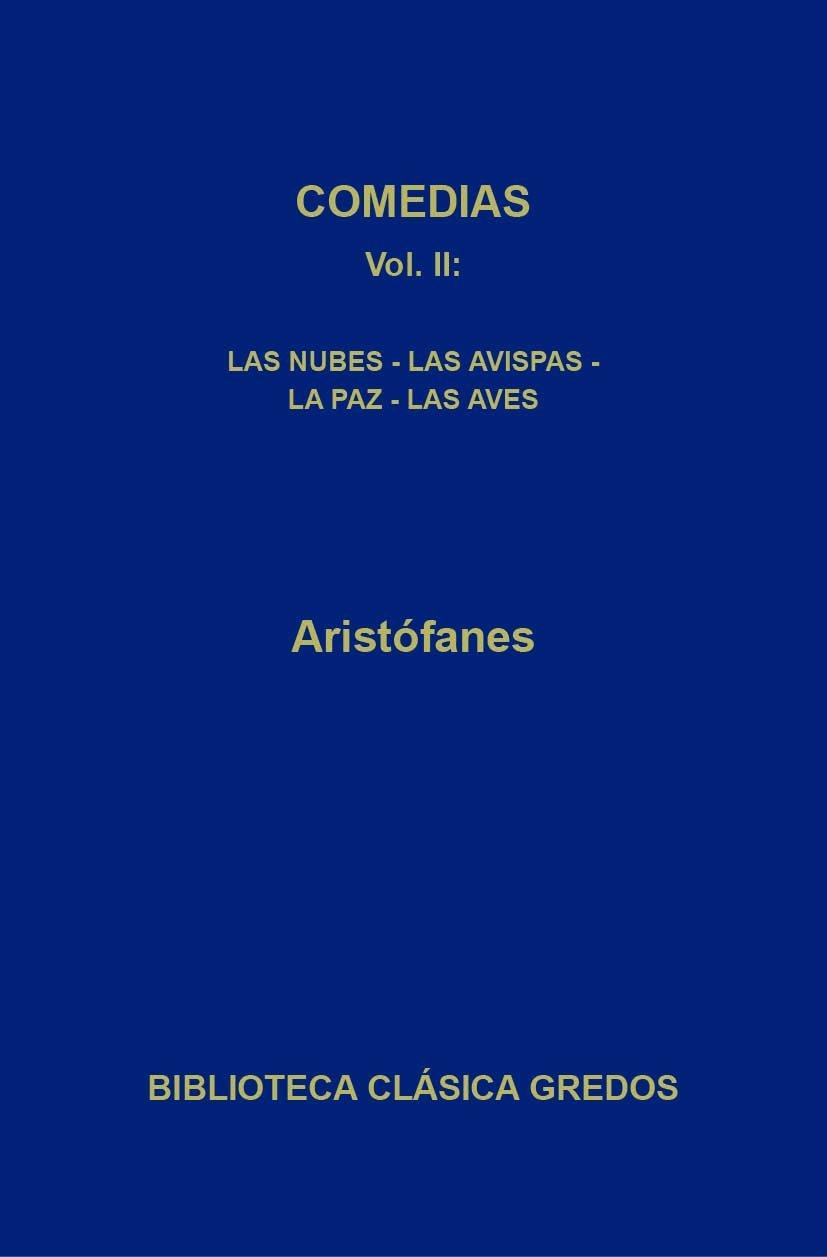 Comedias II. Las nubes - Las avispas - La paz - Las aves (Biblioteca Clásica Gredos nº 391)