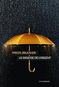 La sagesse de l'argent par Pascal Bruckner