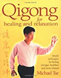 Qi Gong for Healing and Relaxation : Simple Techniques for Feeling Stronger, Healthier and More Relaxed