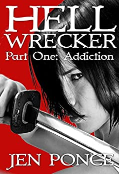 Hell Wrecker: Part One: Addiction by [Ponce, Jen]