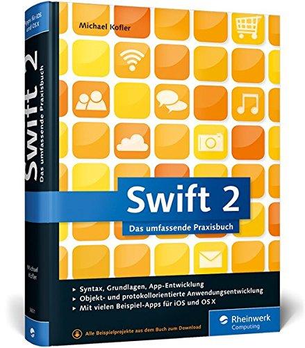 Swift 2: Das umfassende Praxisbuch. Apps entwickeln für iOS und OS X. Ideal für Umsteiger von Objective-C