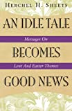 An Idle Tale Becomes Good News, Herchel H. Sheets, 0788019333