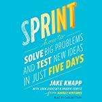 Sprint: How to Solve Big Problems and Test New Ideas in Just Five Days | Jake Knapp,John Zeratsky,Braden Kowitz