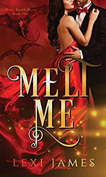 Melt Me (Draco Family Duet Book 1) by [James, Lexi]