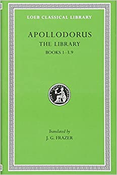 Apollodorus: The Library, Volume I: Books 1-3.9 (Loeb Classical Library no. 121)