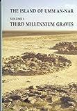 The Island of Umm-an-Nar Volume 1: Third Millennium Graves (JUTLAND ARCH SOCIETY) (v. 1)