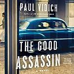 The Good Assassin: A Novel   Paul Vidich