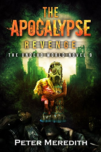 The Apocalypse Revenge: The Undead World Novel 9 (The Undead World Series) by [Meredith, Peter]