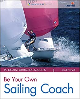 Be Your Own Sailing Coach: 20 Goals for Racing Success (Wiley Nautical)