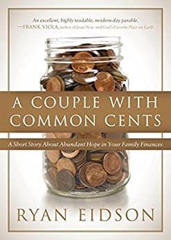 A Couple With Common Cents: A Short Story About Abundant Hope in Your Family Finances by [Eidson, Ryan]