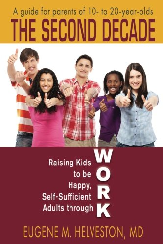 Download The Second Decade: Raising Kids to be Happy, Self-Sufficient Adults through Work PDF