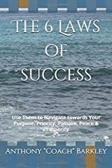 The 6 Laws of Success: Use Them to Navigate towards Your Purpose, Priority, Passion, Peace & Prosperity Paperback