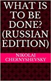 What Is to Be Done? by Nikolai Chernyshevsky front cover