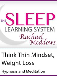 The Think Thin Mindset for Weight Loss, Hypnosis (The Sleep Learning System with Rachael Meddows)