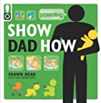 Show Dad How (Parenting Magazine): Th...
