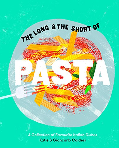 The Long and the Short of Pasta by Katie Caldesi, Giancarlo Caldesi