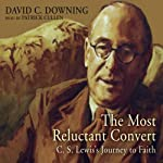 The Most Reluctant Convert: C. S. Lewis's Journey to Faith | David C. Downing