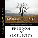 Freedom of Simplicity: Finding Harmony in a Complex World | Richard J. Foster
