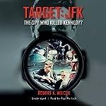 Target: JFK: The Spy Who Killed Kennedy? | Robert K. Wilcox