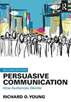 Persuasive Communication: How Audiences Decide, 2nd Edition Front Cover