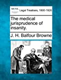 The medical jurisprudence of Insanity, J. H. Balfour Browne, 1240057512