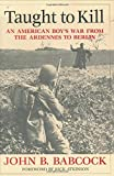 img - for Taught to Kill: An American Boy's War from the Ardennes to Berlin book / textbook / text book