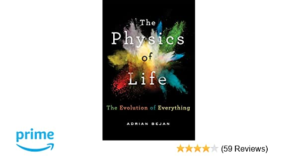 the physics of life the evolution of everything adrian bejan