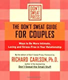 The Don't Sweat Guide for Couples, Richard Carlson and Don't Sweat Press Editors, 0786887206