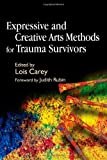 Expressive and Creative Arts Methods for Trauma Survivors, Lois Carey, 1843103869