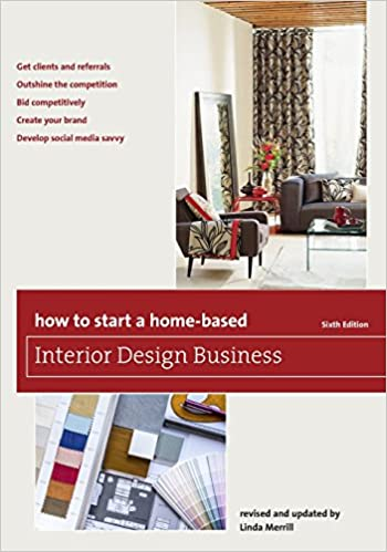 Delicieux Amazon.com: How To Start A Home Based Interior Design Business (Home Based  Business Series) (9781493007684): Linda Merrill: Books