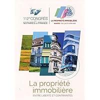 La propriété immobilière: Entre libertés et contraintes - 112e Congrès des Notaires de France - Nantes du 5 au 8 juin 2016.