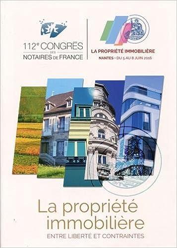 Lire en ligne La propriété immobilière : entre libertés et contraintes : 112e congrès des notaires de France, Nantes 5-8 juin 2016 pdf, epub ebook