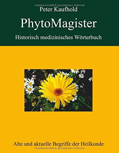PhytoMagister - Historisch medizinisches Wörterbuch: Alte und aktuelle Begriffe der Heilkunde
