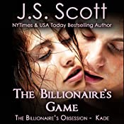The Billionaire's Game: The Billionaire's Obsession, Book 4: Kade | J. S. Scott