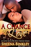 A Chance at Love (In Love With My Best Friend Book 2)