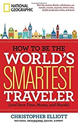 How to Be the World's Smartest Traveler (and Save Time, Money, and Hassle) by Christopher Elliott (2014-03-04)