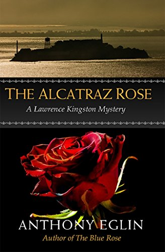 The Alcatraz Rose: A Lawrence Kingston Mystery