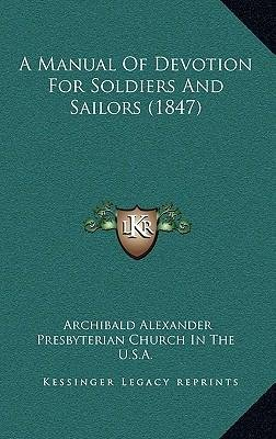 A Manual of Devotion for Soldiers and Sailors (1847)(Hardback) - 2010 Edition pdf