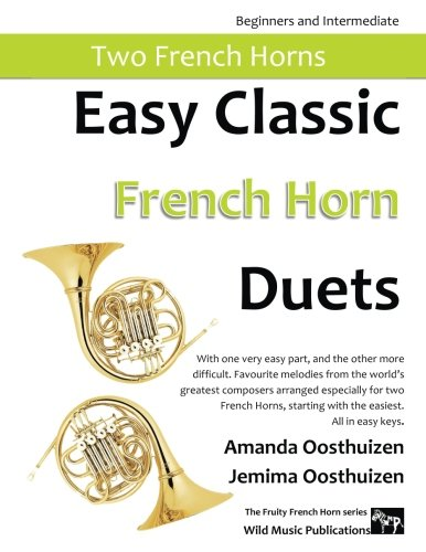 Easy Classic French Horn Duets: With one very easy part, and the other more difficult. Comprises favourite melodies from the world's greatest ... starting with the easiest. All in easy keys.