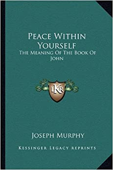 Peace Within Yourself: The Meaning Of The Book Of John