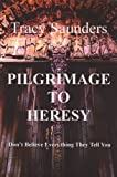 Pilgrimage to Heresy: Don´t Believe Everything They Tell You (The Camino Chronicles Book 1)