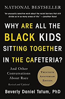 Why Are All the Black Kids Sitting Together in the Cafeteria?: And Other Conversations About Race by [Tatum, Beverly Daniel]