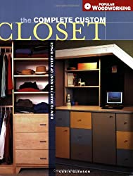 Complete Custom Closet: How to Make the Most of Every Space (Popular Woodworking)