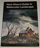 Herb Olsen's Guide to Watercolor Landscape, Olson, Herbert Vincent, 088365122X