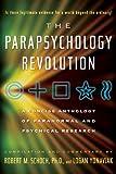 The Parapsychology Revolution, Robert M. Schoch and Logan Yonavjak, 1585426164