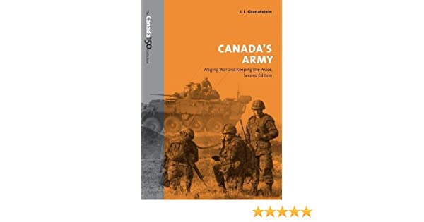 Waging War and Keeping the Peace Canadas Army